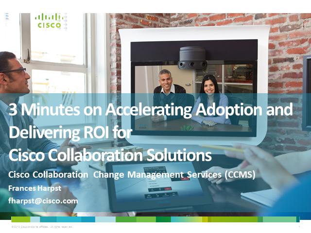 3 Minutes on Accelerating Adoption and ROI for Cisco Collaboration Solutions