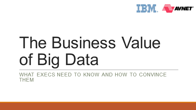 The Business Value of Big Data: What Execs Need to Know and How to Convince Them