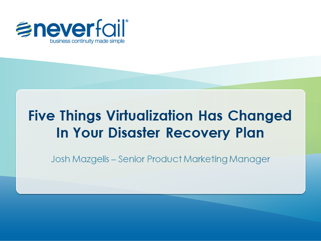 Five Things Virtualization Has Changed In Your Disaster Recovery Plan