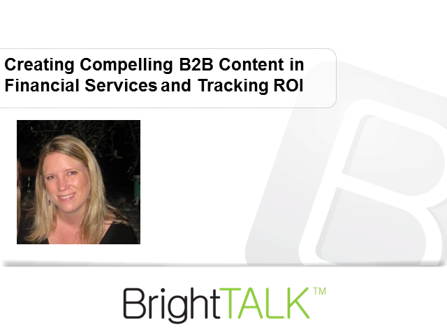 Creating Compelling B2B Content in Financial Services and Tracking ROI | BrightTALK
