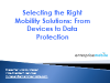 Selecting the Right Mobility Solutions: From Devices to Data Protection