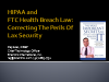 HIPAA and  FTC Health Breach Law: Correcting The Perils Of Lax Security