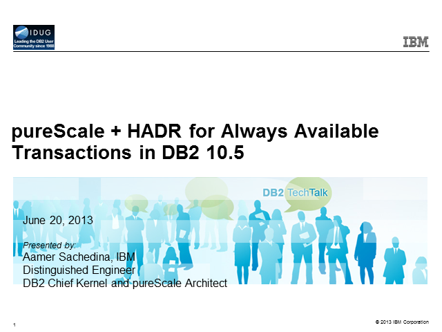 DB2 Tech Talk: DB2 pureScale + HADR for Always Available Transactions, DB2 10.5