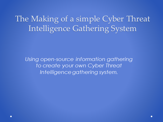 The Making of a Simple Cyber Threat Intelligence Gathering System