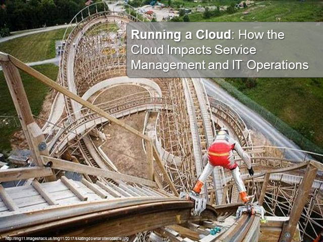 Running a Cloud: How Cloud Impacts Service Management and Operations