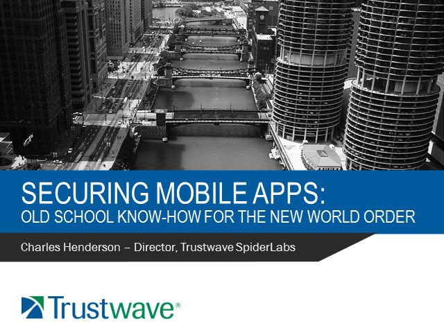 Securing Mobile Apps: Old School Know How For the New World Order