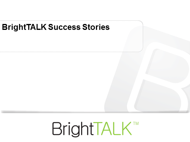 BrightTALK Success Stories