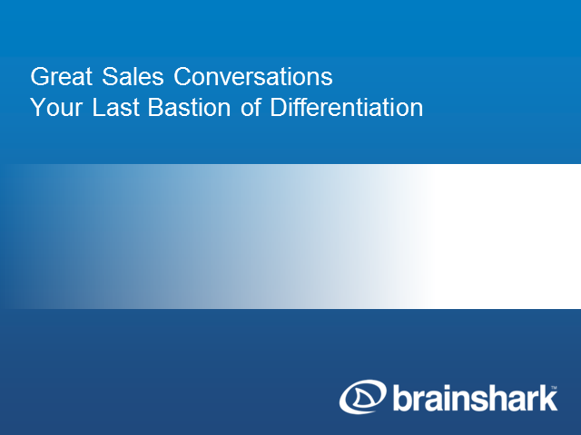 Great Sales Conversations. Your Last Bastion of Differentiation