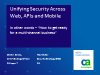 Unifying Security Across Web, APIs and Mobile