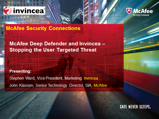 McAfee Deep Defender and Invincea – Stopping the User Targeted Threat