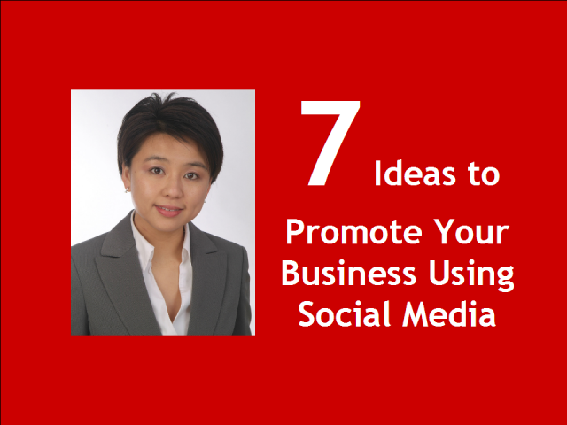 7 Ideas to Promote Your Business Using Social Media