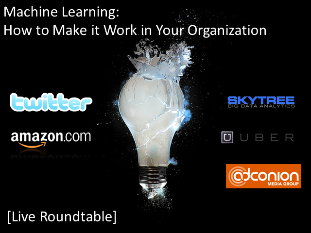 Machine Learning: How to Make it Work in Your Organization [Live Roundtable]