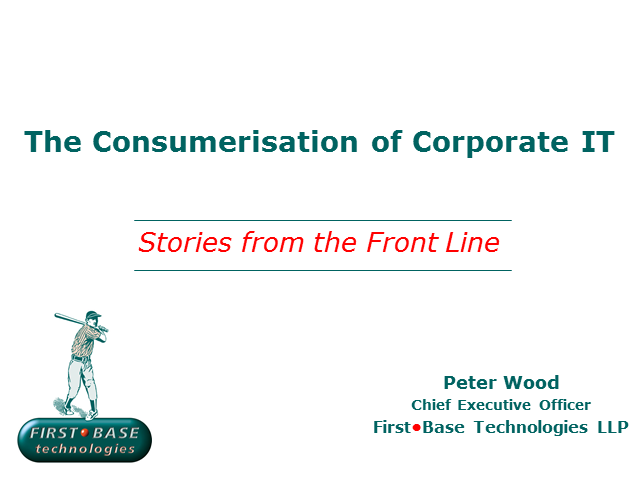 The Consumerisation of Corporate IT - Stories from the Front Line