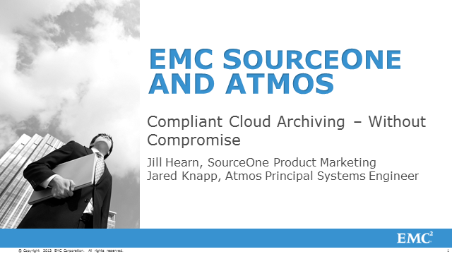 Compliant Cloud Archiving - No Compromise - with EMC SourceOne and Atmos