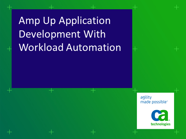 Amp Up Application Development With Workload Automation