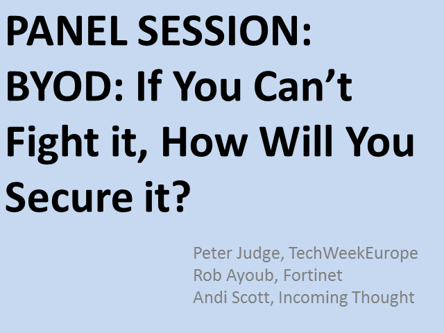 Panel: BYOD: If You Cannot Fight it, How Will You Secure it?
