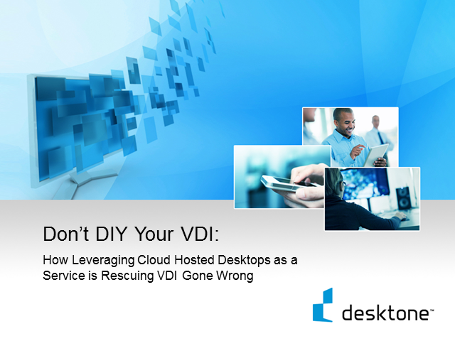 Don't DIY Your VDI: How Desktops as a Service is Rescuing VDI Gone Wrong