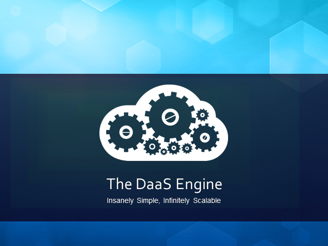 The DaaS Engine : Insanely Simple, Infinitely Scalable