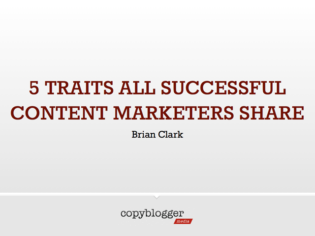 5 Traits All Successful Content Marketers Share