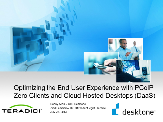 Optimizing End User Experience with PCoIP Zero Clients & Cloud Hosted Desktops
