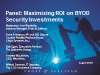 Panel: Maximizing ROI on BYOD Security Investments
