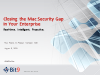 Closing the Mac Security Gap in your Enterprise