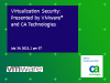 Virtualization Security: Presented by VMware® and CA Technologies