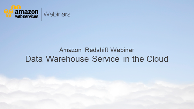 Amazon Redshift: Data Warehouse Service in the Cloud