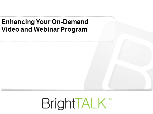 Enhancing Your On-Demand Video and Webinar Program