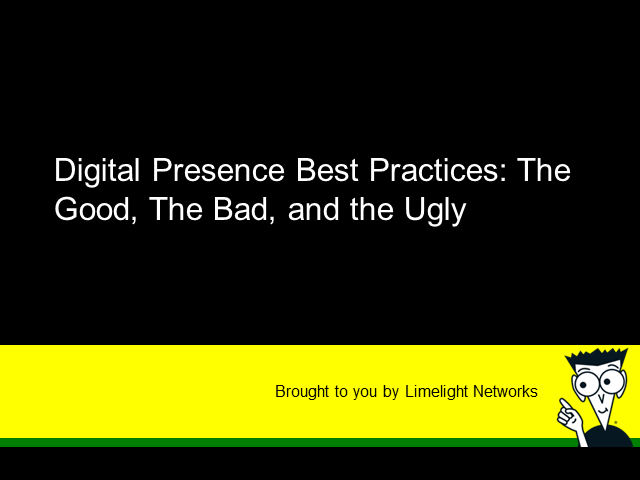 Digital Presence Best Practices: The Good, the Bad, and the Ugly