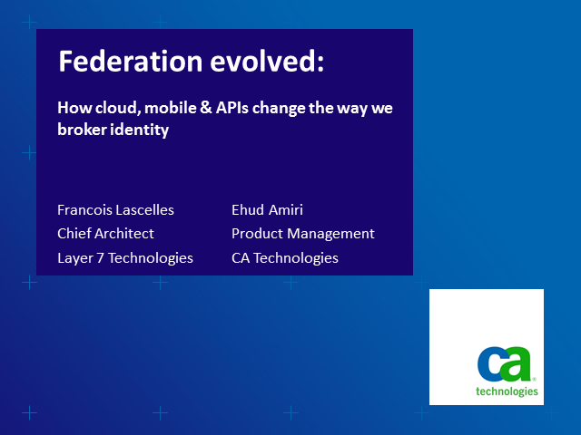 Federation Evolved: How Cloud, Mobile and APIs Change the Way We Broker Identity