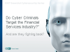 Do Cyber Criminals target the Financial Services Industry?