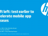 Mobile series: Shift left: test earlier to accelerate mobile app releases