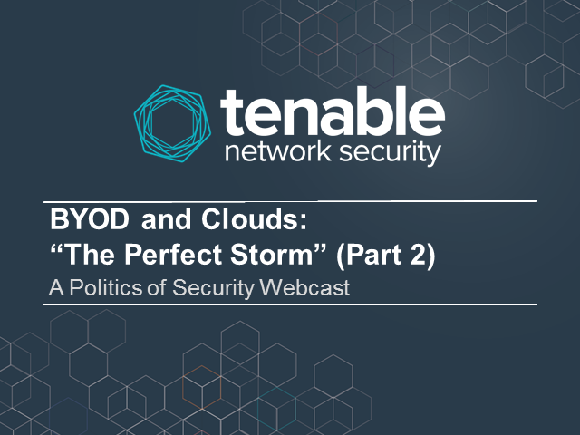 "BYOD and Clouds: ""The Perfect Storm"" (Part 2) - A Politics of Security Webcast"