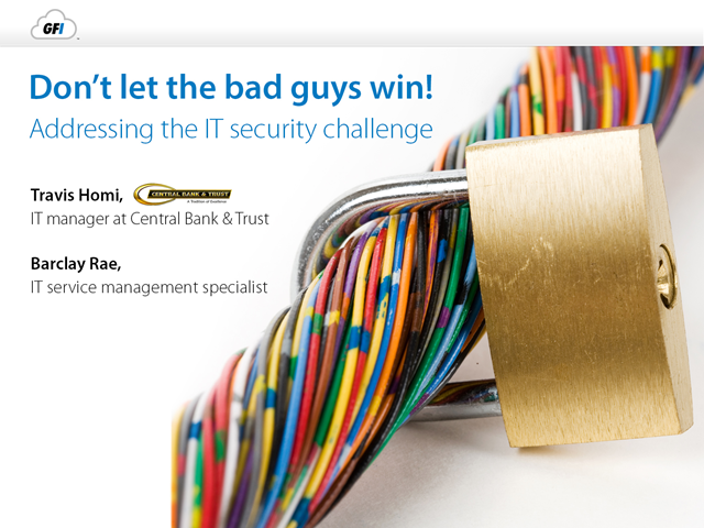 Don't let the bad guys win! Addressing the IT security challenge