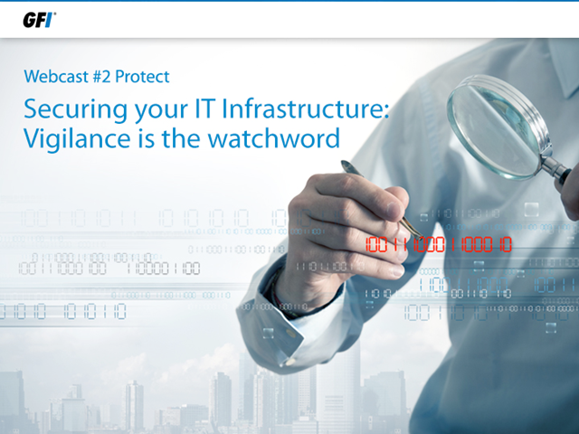 Securing your IT Infrastructure: Vigilance is the Watchword