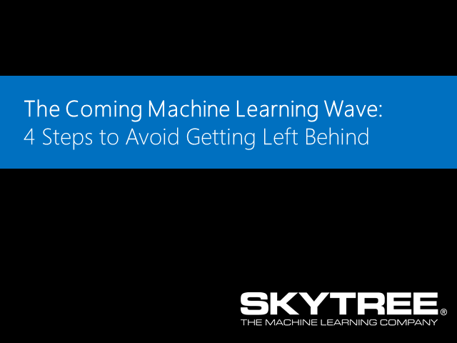 The Coming Machine Learning Wave:  4 Steps to Avoid Getting Left Behind