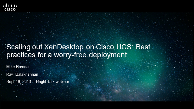 Scaling-Out XenDesktop on Cisco UCS: Best Practices for a Worry-Free Deployment