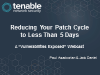 "Reducing Your Patch Cycle to Less Than 5 Days - ""Vulnerabilities Exposed"" Series"