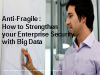 Anti-Fragile: How to Strengthen your Enterprise Security with Big Data