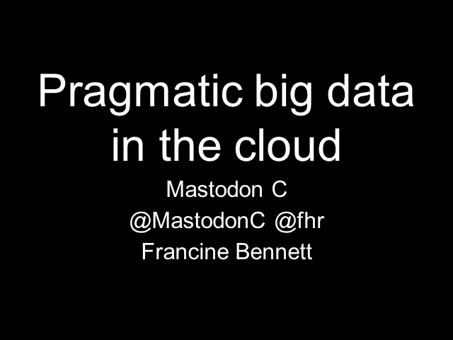 Pragmatic Big Data in the Cloud