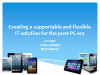 Creating a Supportable and Flexible IT Solution for the Post-PC Era