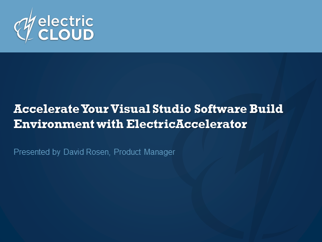 Optimize Your Visual Studio Build Environment with ElectricAccelerator