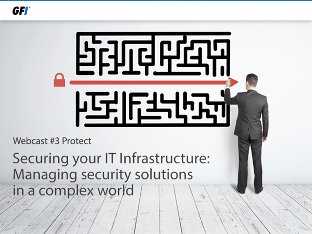 Securing your IT Infrastructure: Managing security solutions in a complex world
