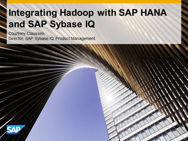 Session Two: Integrating Hadoop with SAP HANA and SAP Sybase IQ