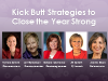 Kick Butt Strategies to Close the Year Strong