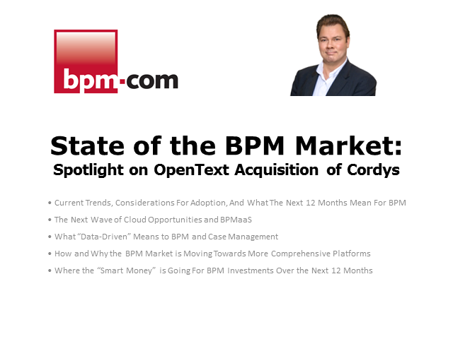 State of the BPM Market: Spotlight on OpenText Acquisition of Cordys