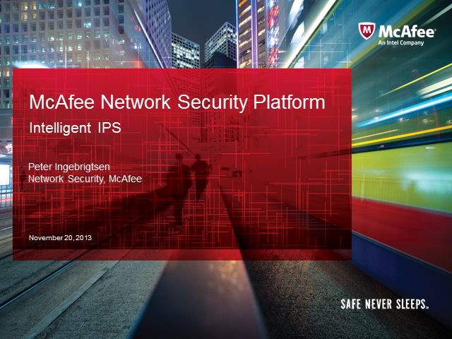 The McAfee Network Security Platform combined with Intelligence at the endpoint,