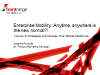 Enterprise Mobility: Anytime, Anywhere is the New Normal?!