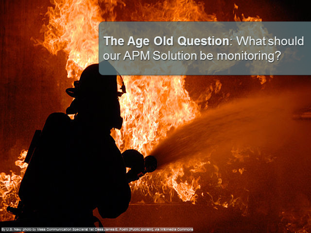 The Age Old Question: What Should our APM Solution be Monitoring?